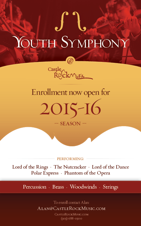 Youth Symphony at Castle Rock Music  |  Enrollment NOW OPEN for 2015-16 Season  |  Performing: Lord of the Rings  •  The Nutcracker  •  Lord of the Dance  •  Polar Express  •  Phantom of the Opera  |  To Enroll Contact Alan: alan@castlerockmusic.com